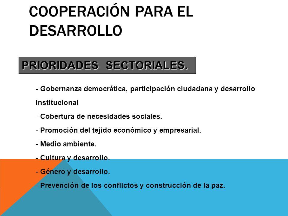 COOPERACIÓN PARA EL DESARROLLO PRIORIDADES SECTORIALES. - Gobernanza democrática, participación ciudadana y desarrollo institucional - Cobertura de ne
