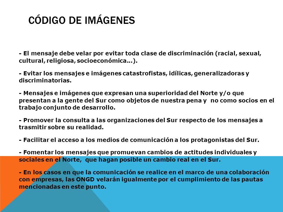 CÓDIGO DE IMÁGENES - El mensaje debe velar por evitar toda clase de discriminación (racial, sexual, cultural, religiosa, socioeconómica...). - Evitar