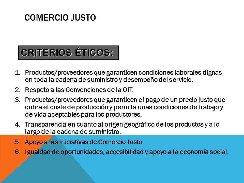 COMERCIO JUSTO 1.Productos/proveedores que garanticen condiciones laborales dignas en toda la cadena de suministro y desempeño del servicio. 2.Respeto