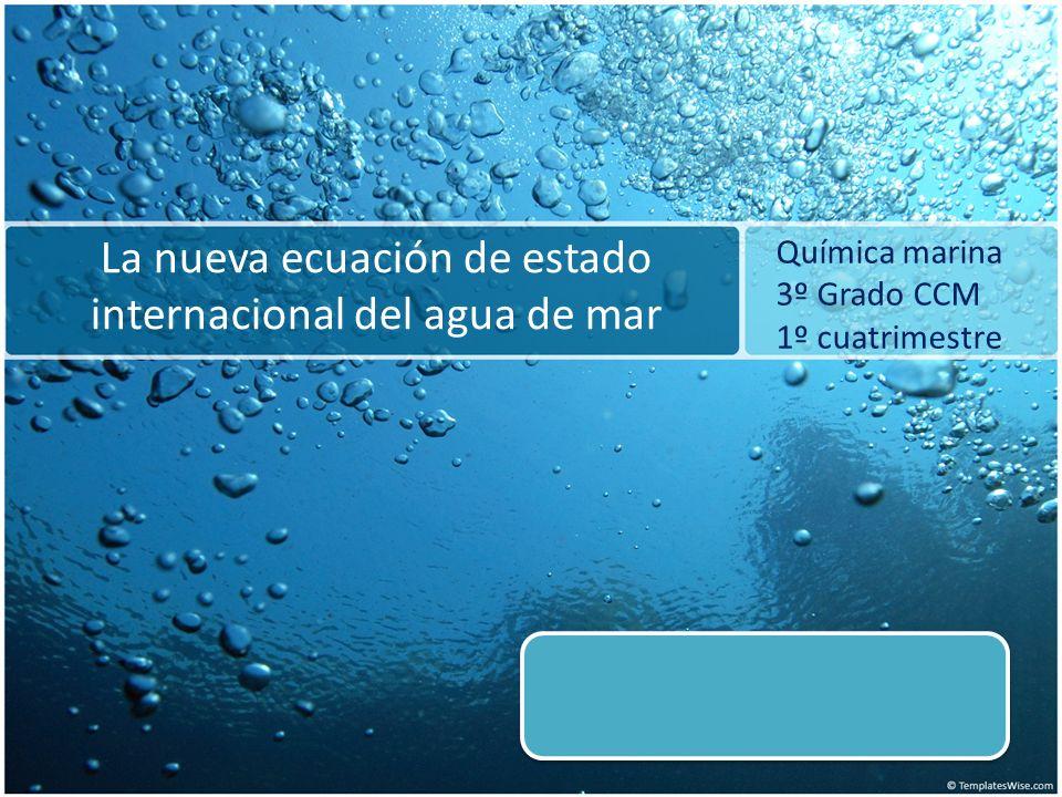 La nueva ecuación de estado internacional del agua de mar Química marina 3º Grado CCM 1º cuatrimestre