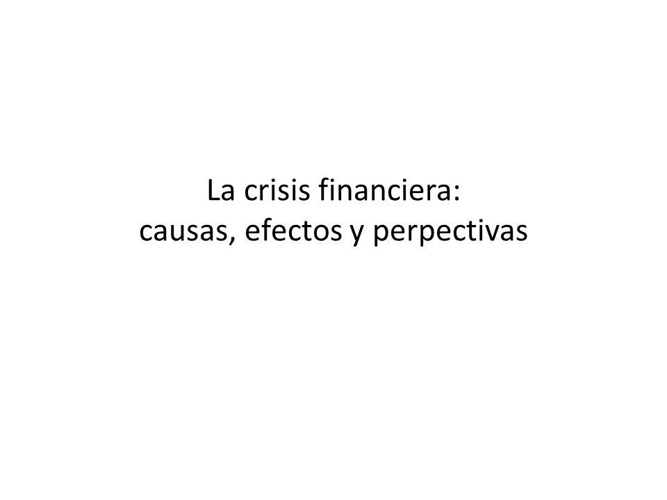 La crisis financiera: causas, efectos y perpectivas