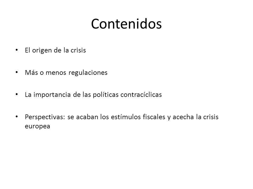 Contenidos El origen de la crisis Más o menos regulaciones La importancia de las políticas contracíclicas Perspectivas: se acaban los estímulos fiscal