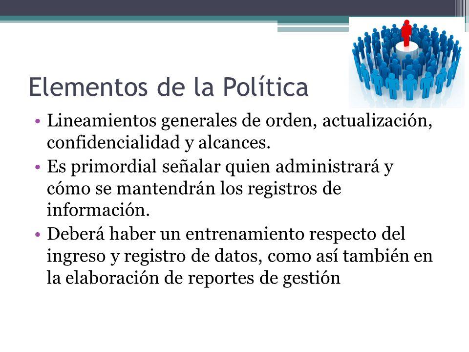 Elementos de la Política Lineamientos generales de orden, actualización, confidencialidad y alcances. Es primordial señalar quien administrará y cómo