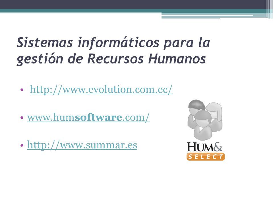 Sistemas informáticos para la gestión de Recursos Humanos http://www.evolution.com.ec/ www.humsoftware.com/www.humsoftware.com/ http://www.summar.es