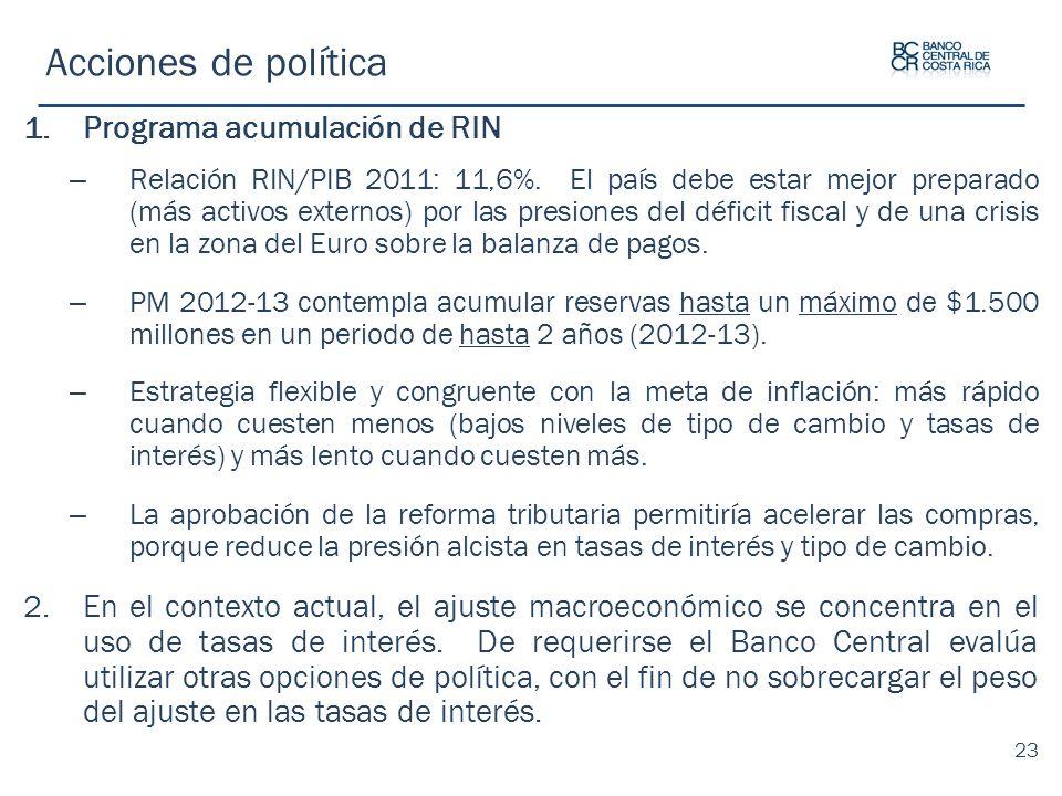 Acciones de política 1.Programa acumulación de RIN – Relación RIN/PIB 2011: 11,6%. El país debe estar mejor preparado (más activos externos) por las p