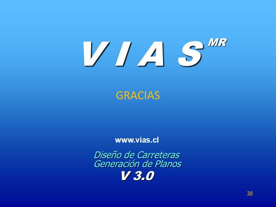 GRACIAS V I A S MR Diseño de Carreteras Generación de Planos V 3.0 www.vias.cl 38