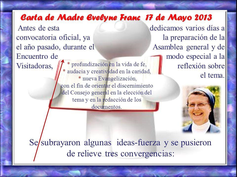 Antes de esta convocatoria oficial, ya el año pasado, durante el Encuentro de Visitadoras, Carta de Madre Evelyne Franc 17 de Mayo 2013 dedicamos varios días a la preparación de la Asamblea general y de modo especial a la reflexión sobre el tema.