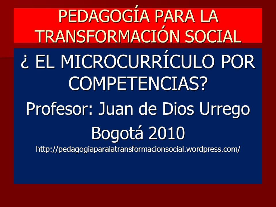 PEDAGOGÍA PARA LA TRANSFORMACIÓN SOCIAL ¿ EL MICROCURRÍCULO POR COMPETENCIAS.