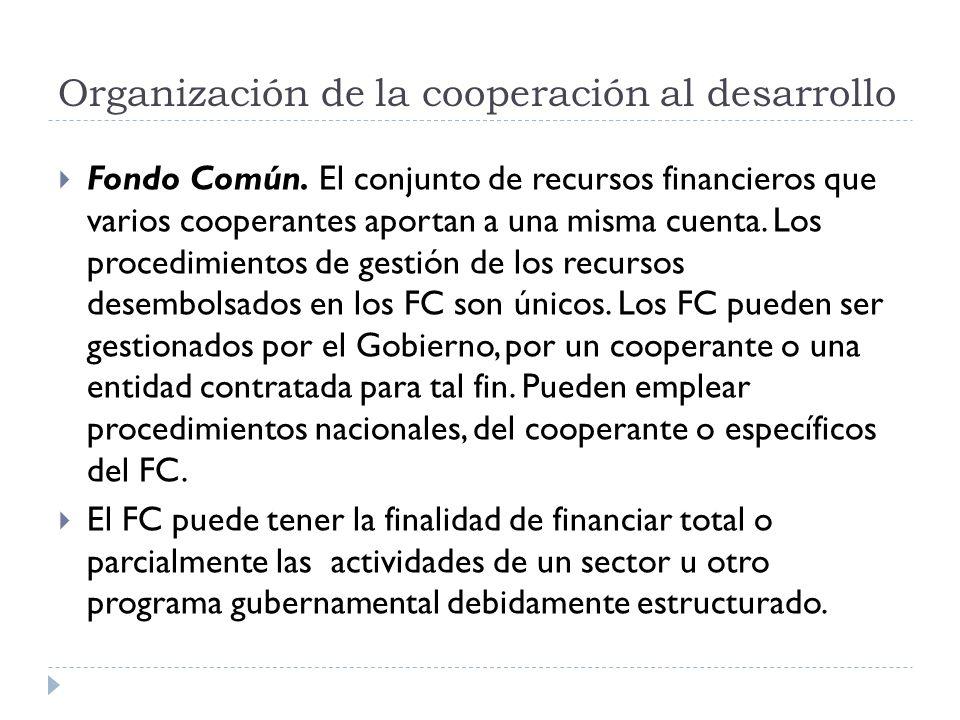 Fondo Común. El conjunto de recursos financieros que varios cooperantes aportan a una misma cuenta. Los procedimientos de gestión de los recursos dese
