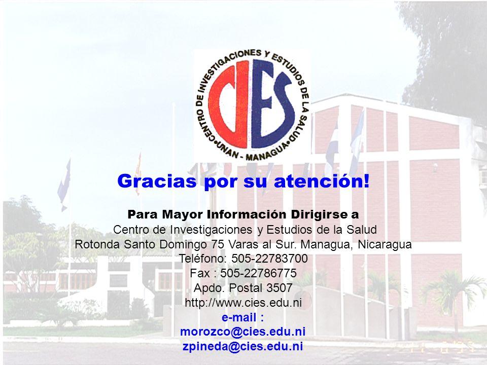 Gracias por su atención! Para Mayor Información Dirigirse a Centro de Investigaciones y Estudios de la Salud Rotonda Santo Domingo 75 Varas al Sur. Ma