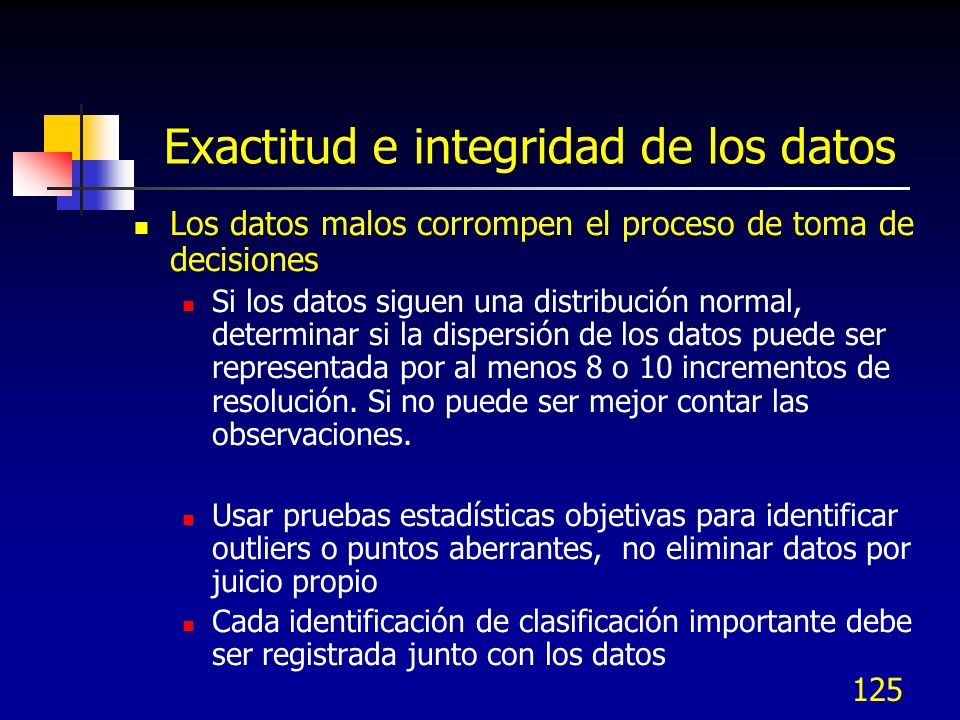 125 Exactitud e integridad de los datos Los datos malos corrompen el proceso de toma de decisiones Si los datos siguen una distribución normal, determ