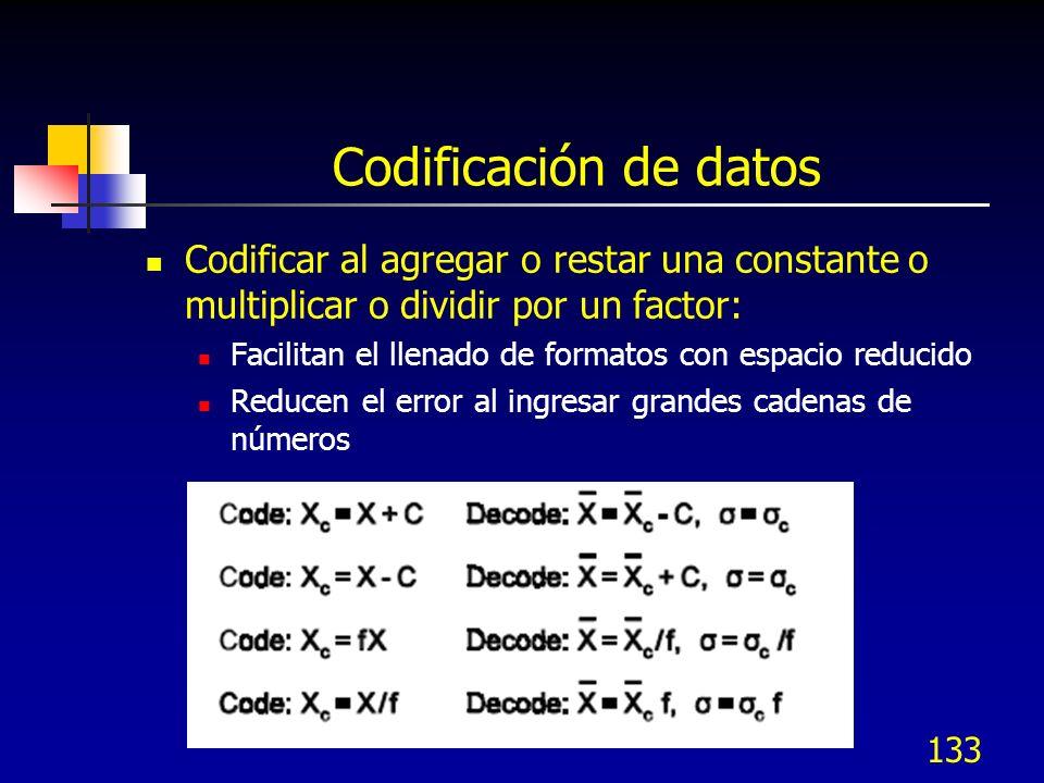 133 Codificación de datos Codificar al agregar o restar una constante o multiplicar o dividir por un factor: Facilitan el llenado de formatos con espa