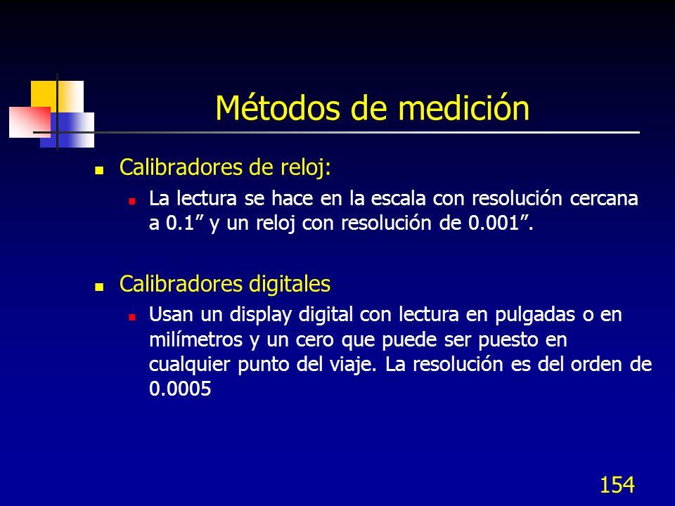 154 Métodos de medición Calibradores de reloj: La lectura se hace en la escala con resolución cercana a 0.1 y un reloj con resolución de 0.001. Calibr