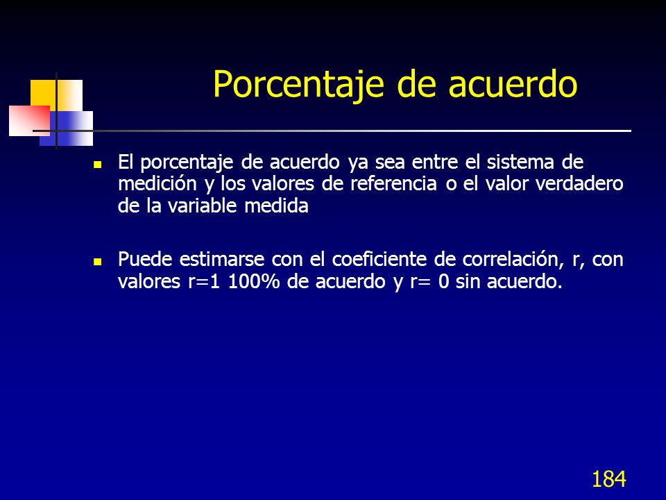 184 Porcentaje de acuerdo El porcentaje de acuerdo ya sea entre el sistema de medición y los valores de referencia o el valor verdadero de la variable