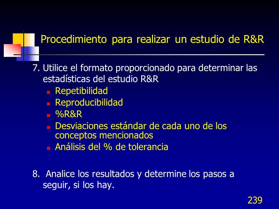 239 Procedimiento para realizar un estudio de R&R 7.Utilice el formato proporcionado para determinar las estadísticas del estudio R&R Repetibilidad Re