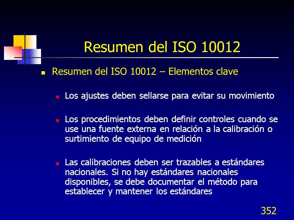 352 Resumen del ISO 10012 Resumen del ISO 10012 – Elementos clave Los ajustes deben sellarse para evitar su movimiento Los procedimientos deben defini
