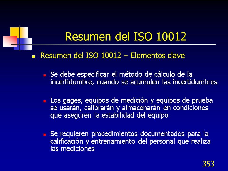 353 Resumen del ISO 10012 Resumen del ISO 10012 – Elementos clave Se debe especificar el método de cálculo de la incertidumbre, cuando se acumulen las