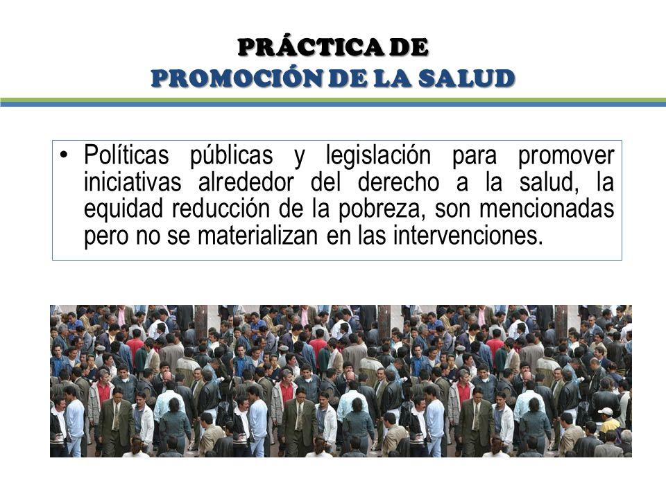 PRÁCTICA DE PROMOCIÓN DE LA SALUD Políticas públicas y legislación para promover iniciativas alrededor del derecho a la salud, la equidad reducción de
