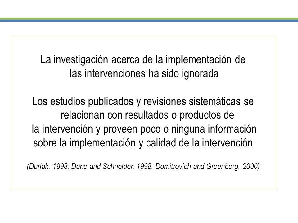 La investigación acerca de la implementación de las intervenciones ha sido ignorada Los estudios publicados y revisiones sistemáticas se relacionan co