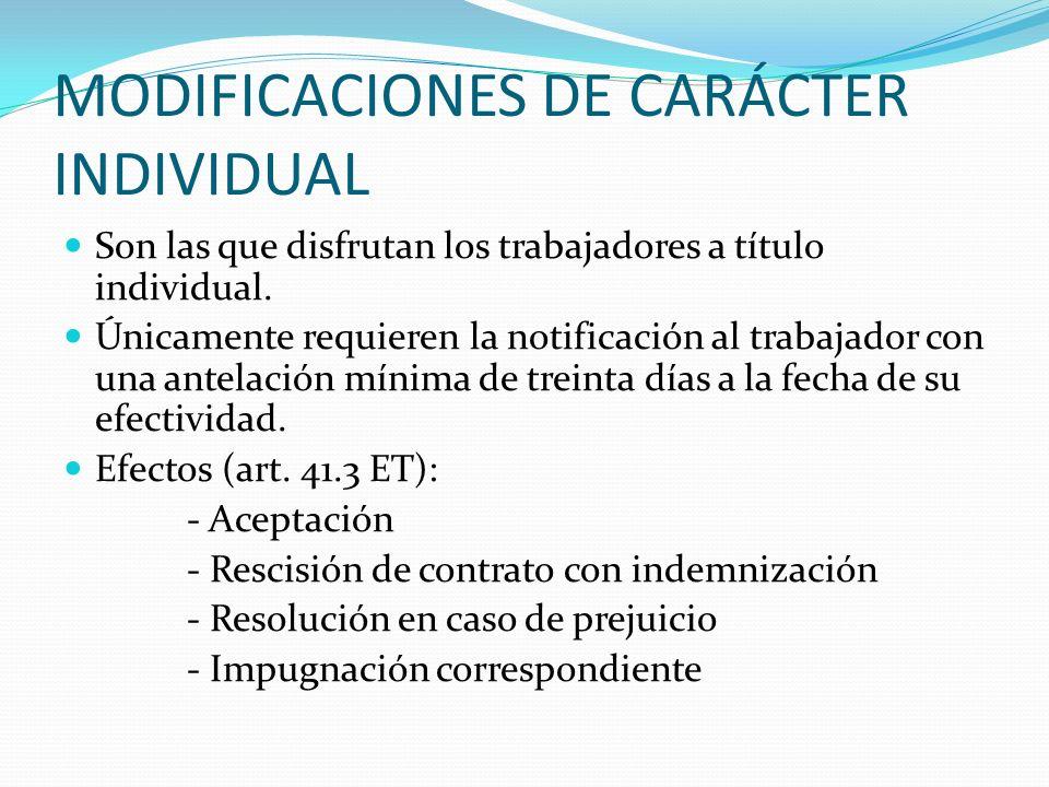 MODIFICACIONES DE CARÁCTER INDIVIDUAL Son las que disfrutan los trabajadores a título individual. Únicamente requieren la notificación al trabajador c