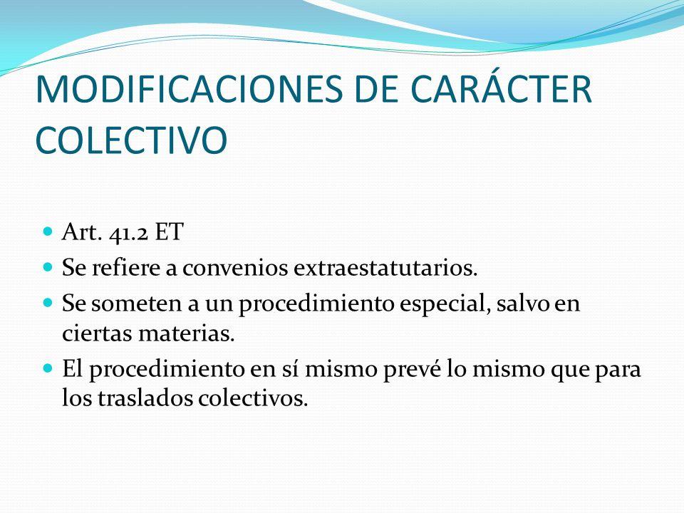 MODIFICACIONES DE CARÁCTER COLECTIVO Art. 41.2 ET Se refiere a convenios extraestatutarios. Se someten a un procedimiento especial, salvo en ciertas m