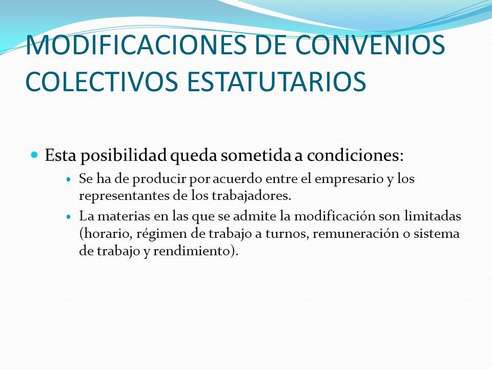 MODIFICACIONES DE CONVENIOS COLECTIVOS ESTATUTARIOS Esta posibilidad queda sometida a condiciones: Se ha de producir por acuerdo entre el empresario y