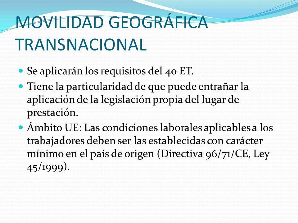 MOVILIDAD GEOGRÁFICA TRANSNACIONAL Se aplicarán los requisitos del 40 ET. Tiene la particularidad de que puede entrañar la aplicación de la legislació