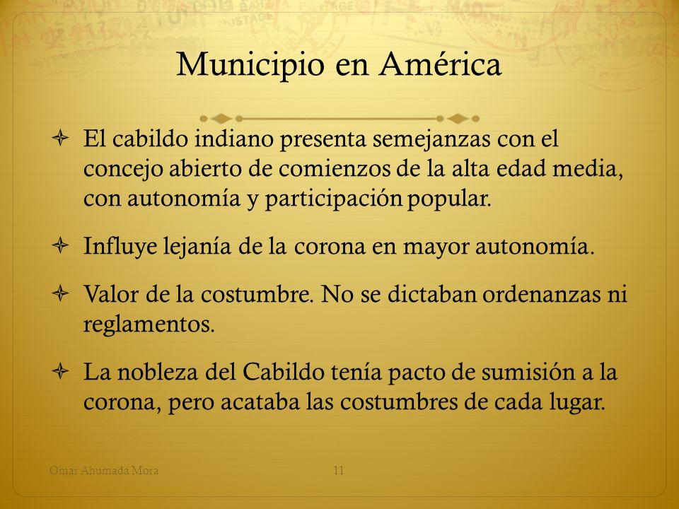Municipio en América El cabildo indiano presenta semejanzas con el concejo abierto de comienzos de la alta edad media, con autonomía y participación p