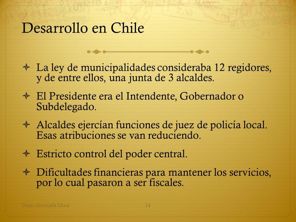 Desarrollo en Chile La ley de municipalidades consideraba 12 regidores, y de entre ellos, una junta de 3 alcaldes. El Presidente era el Intendente, Go