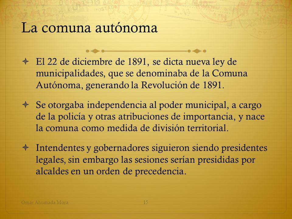 La comuna autónoma El 22 de diciembre de 1891, se dicta nueva ley de municipalidades, que se denominaba de la Comuna Autónoma, generando la Revolución