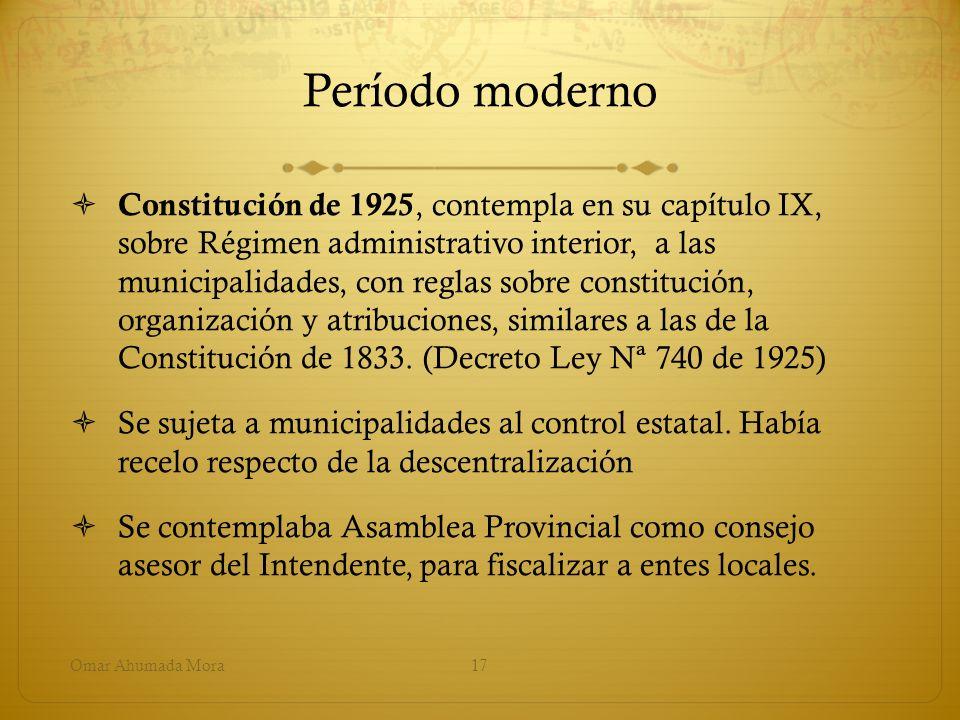 Período moderno Constitución de 1925, contempla en su capítulo IX, sobre Régimen administrativo interior, a las municipalidades, con reglas sobre cons