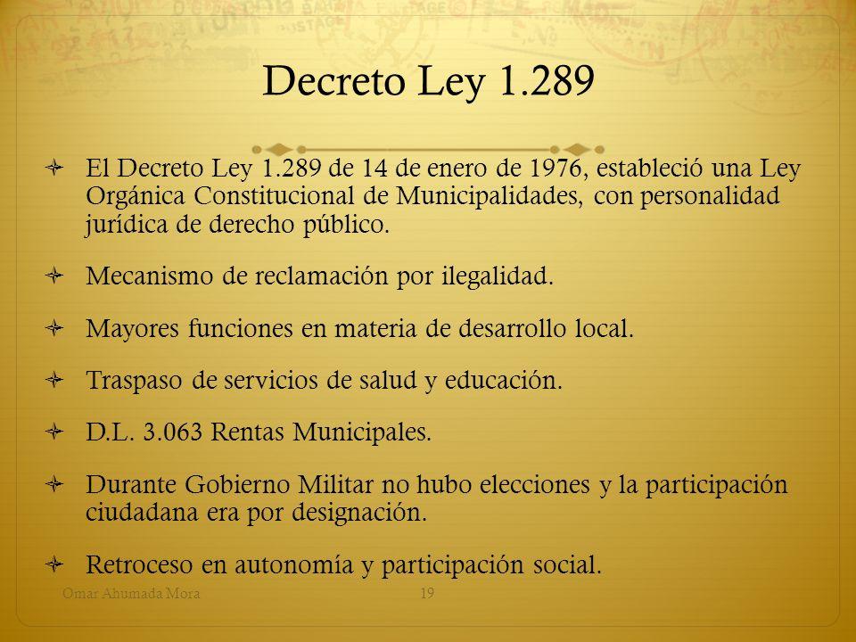 Decreto Ley 1.289 El Decreto Ley 1.289 de 14 de enero de 1976, estableció una Ley Orgánica Constitucional de Municipalidades, con personalidad jurídic
