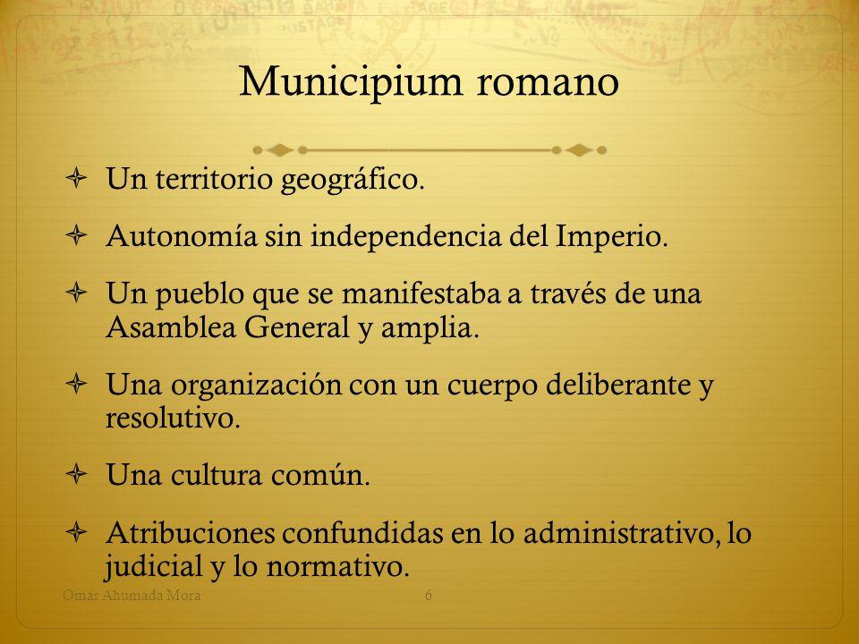 Municipium romano Un territorio geográfico. Autonomía sin independencia del Imperio. Un pueblo que se manifestaba a través de una Asamblea General y a