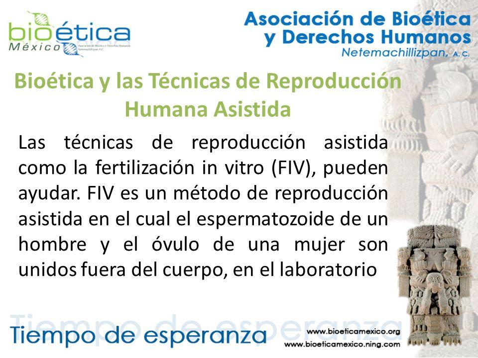 Bioética y las Técnicas de Reproducción Humana Asistida Las técnicas de reproducción asistida como la fertilización in vitro (FIV), pueden ayudar. FIV