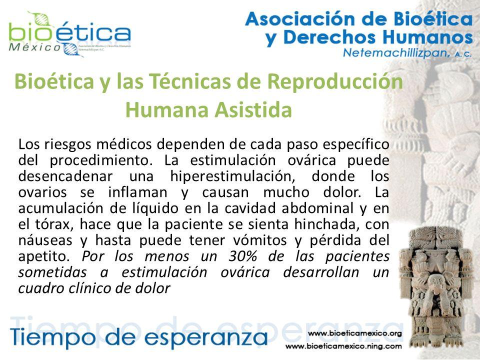 Bioética y las Técnicas de Reproducción Humana Asistida Los riesgos médicos dependen de cada paso específico del procedimiento. La estimulación ováric