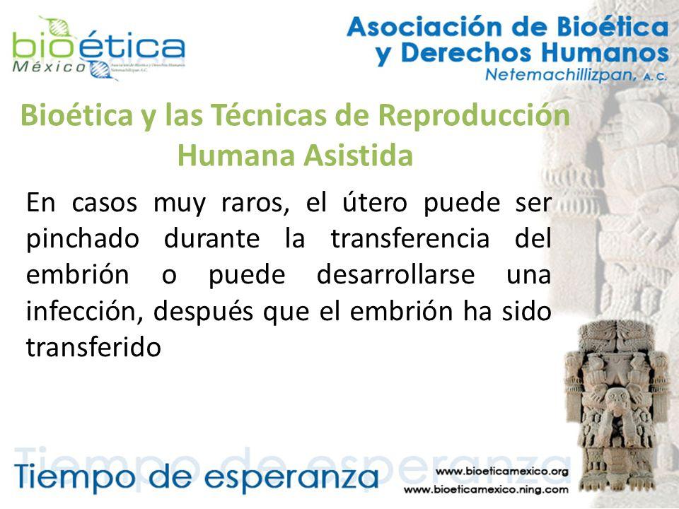 Bioética y las Técnicas de Reproducción Humana Asistida En casos muy raros, el útero puede ser pinchado durante la transferencia del embrión o puede d