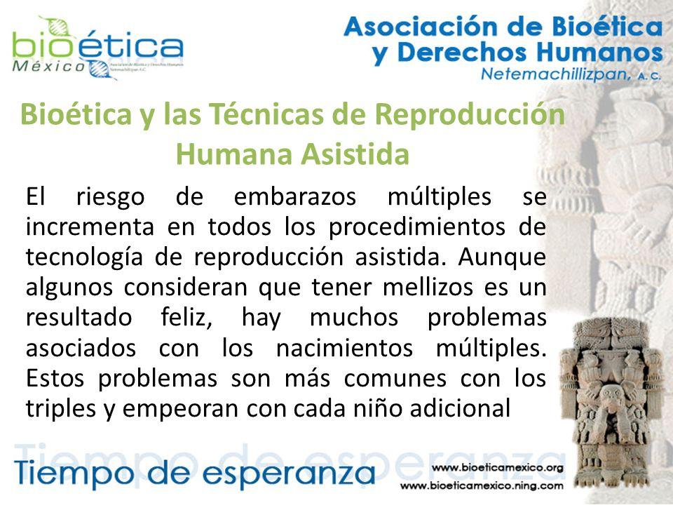 Bioética y las Técnicas de Reproducción Humana Asistida El riesgo de embarazos múltiples se incrementa en todos los procedimientos de tecnología de re
