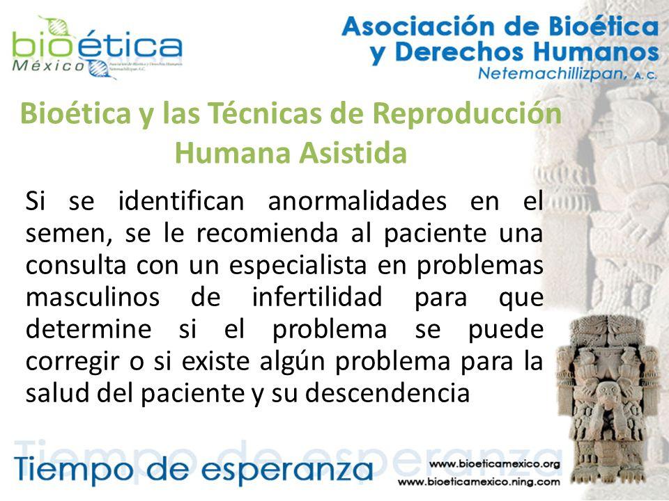 Bioética y las Técnicas de Reproducción Humana Asistida Si se identifican anormalidades en el semen, se le recomienda al paciente una consulta con un