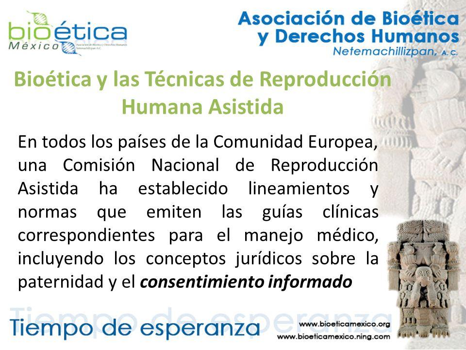 Bioética y las Técnicas de Reproducción Humana Asistida En todos los países de la Comunidad Europea, una Comisión Nacional de Reproducción Asistida ha
