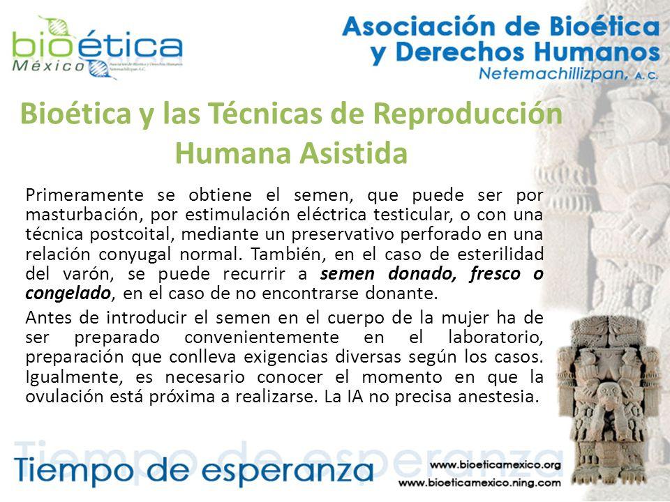 Bioética y las Técnicas de Reproducción Humana Asistida Primeramente se obtiene el semen, que puede ser por masturbación, por estimulación eléctrica t