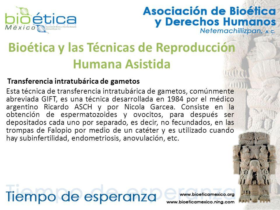 Bioética y las Técnicas de Reproducción Humana Asistida Transferencia intratubárica de gametos Esta técnica de transferencia intratubárica de gametos,
