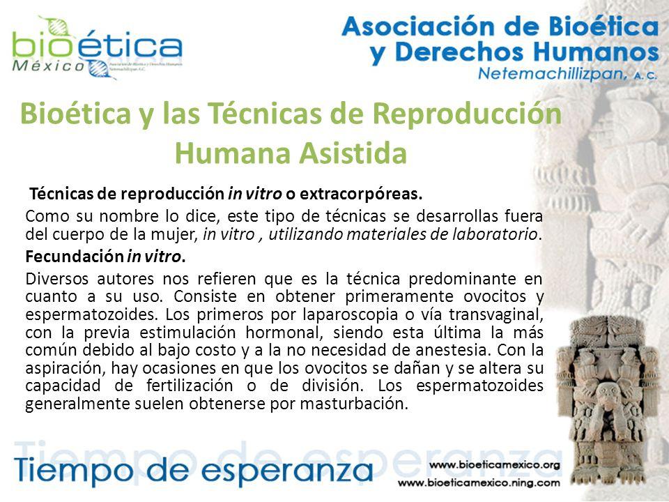 Bioética y las Técnicas de Reproducción Humana Asistida Técnicas de reproducción in vitro o extracorpóreas. Como su nombre lo dice, este tipo de técni