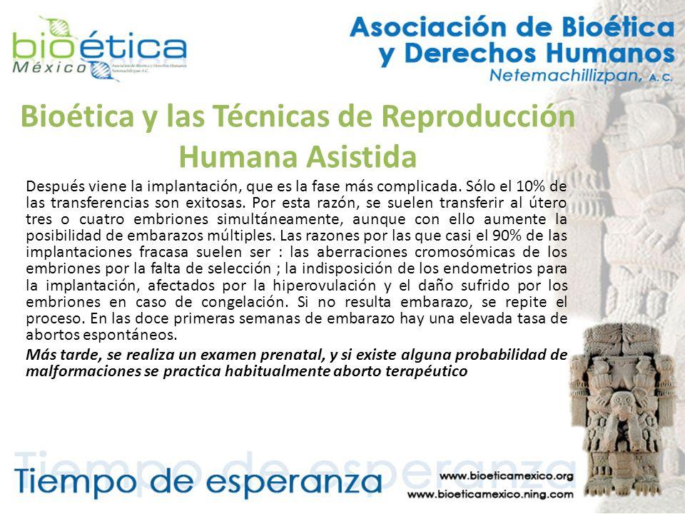 Bioética y las Técnicas de Reproducción Humana Asistida Después viene la implantación, que es la fase más complicada. Sólo el 10% de las transferencia
