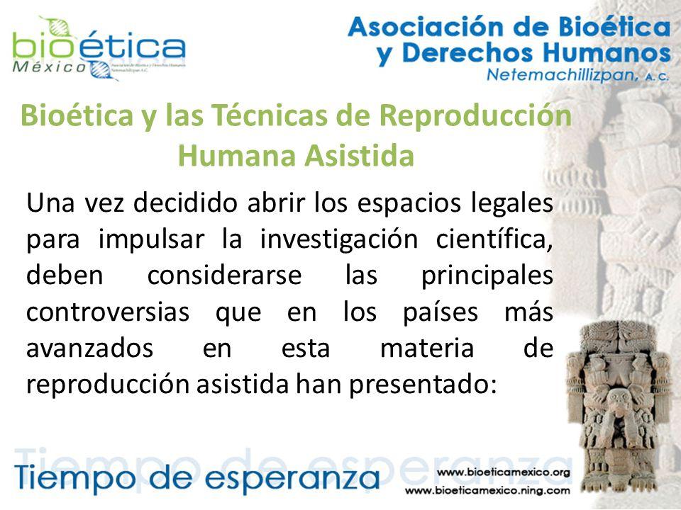 Bioética y las Técnicas de Reproducción Humana Asistida Una vez decidido abrir los espacios legales para impulsar la investigación científica, deben c