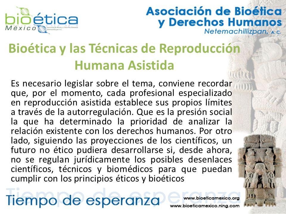 Bioética y las Técnicas de Reproducción Humana Asistida Es necesario legislar sobre el tema, conviene recordar que, por el momento, cada profesional e
