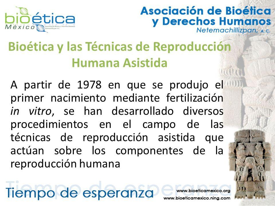 Bioética y las Técnicas de Reproducción Humana Asistida A partir de 1978 en que se produjo el primer nacimiento mediante fertilización in vitro, se ha