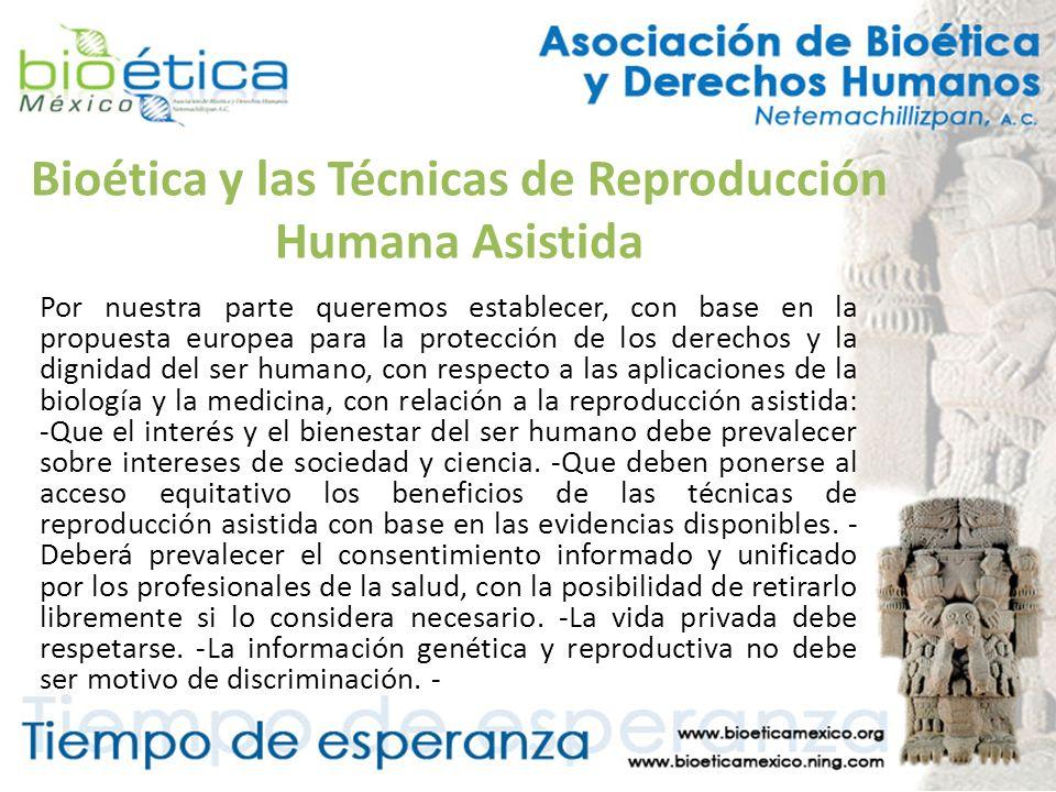 Bioética y las Técnicas de Reproducción Humana Asistida Por nuestra parte queremos establecer, con base en la propuesta europea para la protección de