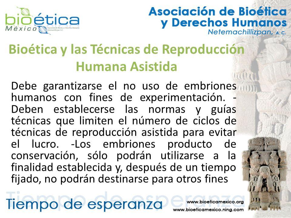 Bioética y las Técnicas de Reproducción Humana Asistida Debe garantizarse el no uso de embriones humanos con fines de experimentación. - Deben estable
