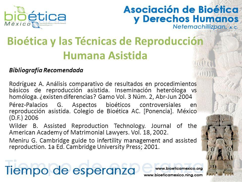 Bioética y las Técnicas de Reproducción Humana Asistida Bibliografía Recomendada Rodríguez A. Análisis comparativo de resultados en procedimientos bás