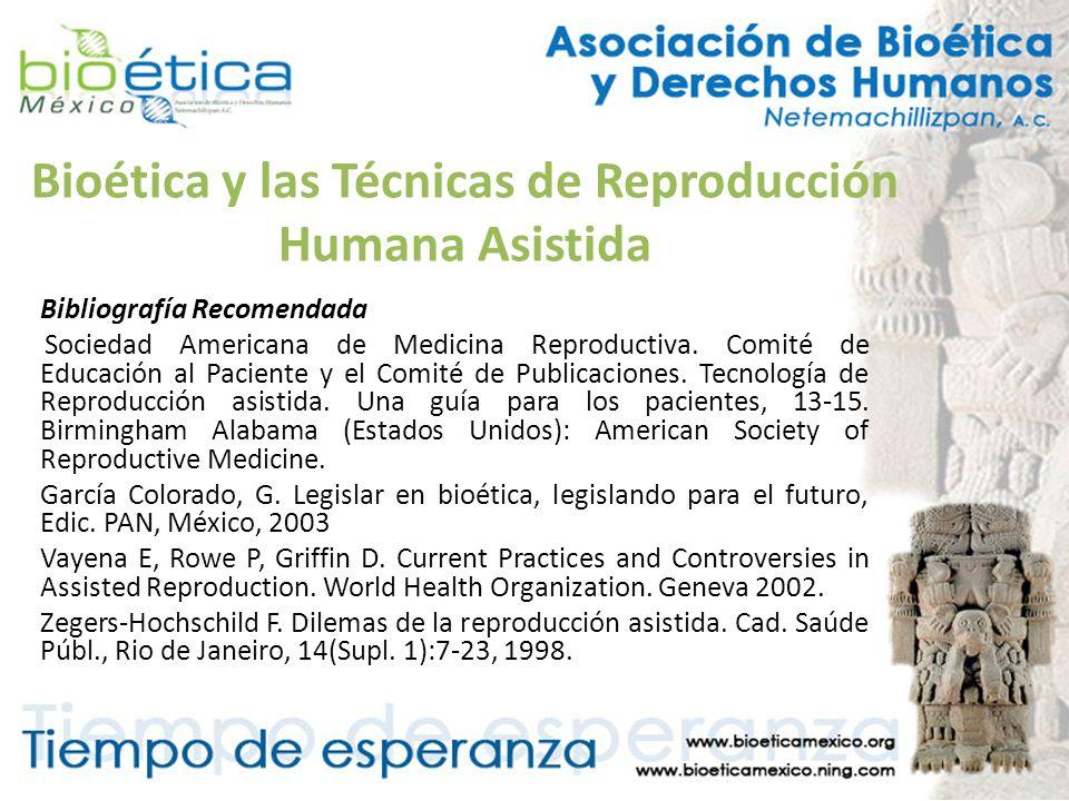 Bioética y las Técnicas de Reproducción Humana Asistida Bibliografía Recomendada Sociedad Americana de Medicina Reproductiva. Comité de Educación al P